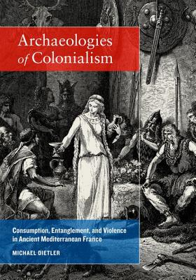 Archaeologies of Colonialism By Dietler, Michael