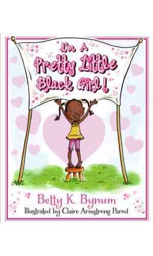 I'm a Pretty Little Black Girl! By Bynum, Betty