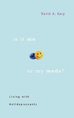 Is It Me or My Meds? By Karp, David A.
