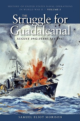 The Struggle for Guadalcanal, August 1942-February 1943 By Morison, Samuel Eliot/ Lundstrom, John B. (INT)